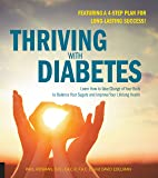 Thriving with Diabetes: Learn How to Take Charge of Your Body to Balance Your Sugars and Improve Your Lifelong Health - Featuring a 4-Step Plan for Long-Lasting