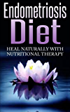 Endometriosis Diet: Heal Naturally With Nutritional Therapy [endometriosis diet, endometriosis nutrition] (English Edition)