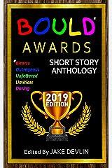 BOULD* Awards 2019 Short Story Anthology: (*Bizarre, Outrageous, Unfettered, Limitless, Daring) Kindle Edition