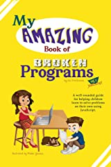 My Amazing Book of Broken Programs: Vol1 - JavaScript (My Amazing Computer Science Series) Kindle Edition
