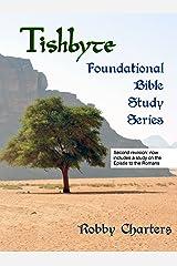 Tishbyte Foundational Bible Study Series Kindle Edition