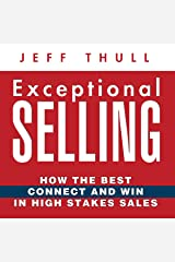 Exceptional Selling: How the Best Connect and Win in High Stakes Sales Audible Audiobook