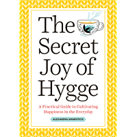 The Secret Joy of Hygge: A Practical Guide to Cultivating Happiness in the Everyday (English Edition)