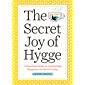 The Secret Joy of Hygge: A Practical Guide to Cultivating Happiness in the Everyday