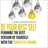 Be Your Best Self 1: Planning the Best Version of Yourself with the Power of Change (Best Version of Yourself Series, Book 1)