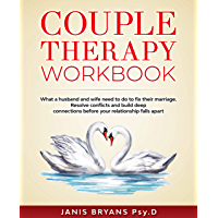 Couple Therapy Workbook: What a husband and wife need to do to fix their marriage. Resolve conflicts and build deep…