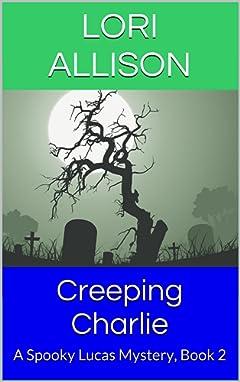 Creeping Charlie: A Spooky Lucas Mystery, Book 2