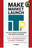 Make, Market, Launch IT: The Ultimate Product Creation System for Turning Your Ideas into Income