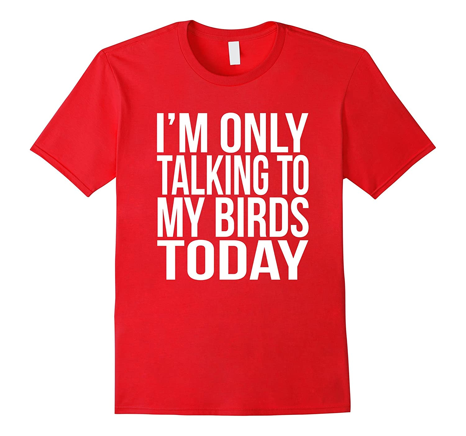 Im Only Talking To My Birds Today T-Shirt Funny Love Bird-TD