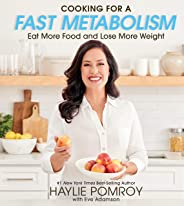 Cooking for a Fast Metabolism: Eat More Food and Lose More Weight