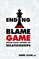 Ending the Blame Game: Single Black Fathers on Relationships Kindle Edition
