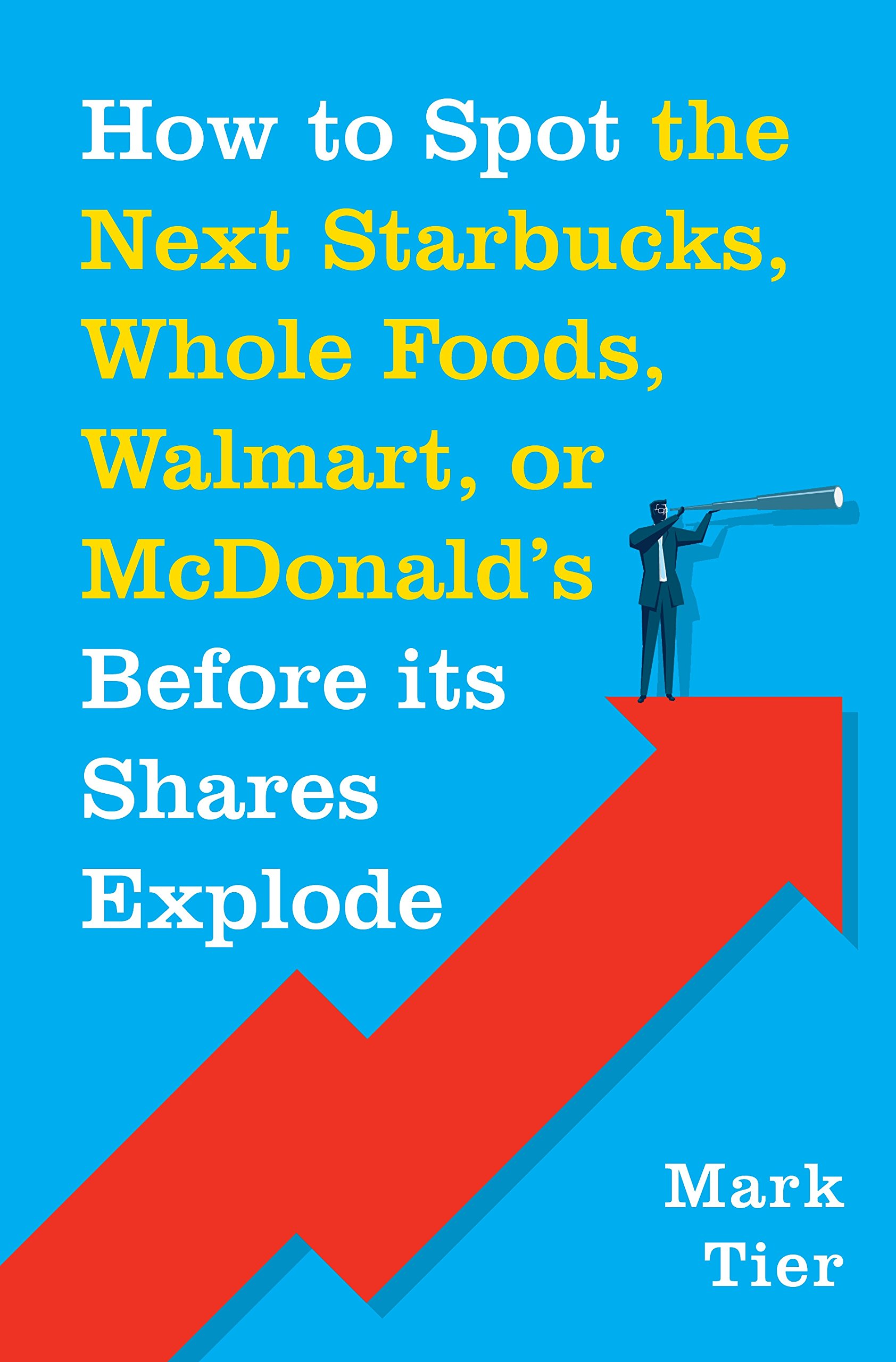 How to Spot the Next Starbucks, Whole Foods, Walmart, or Mcdonald's Before Its Shares Explode ebook