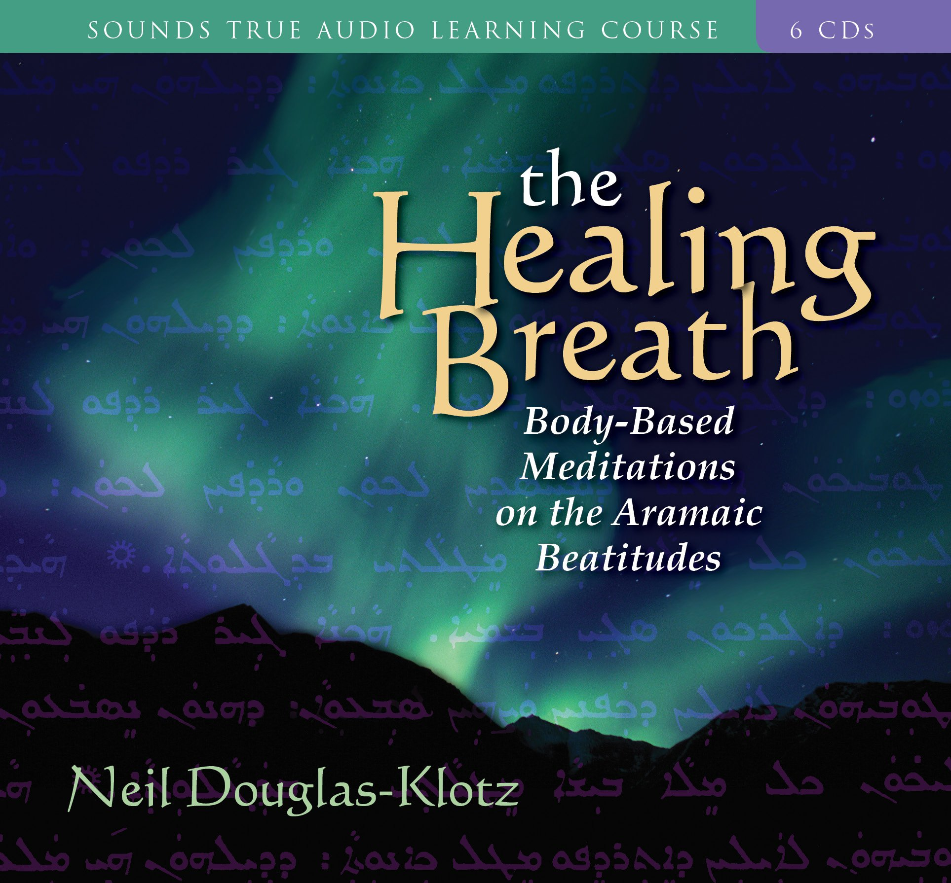 The Healing Breath: Body-Based Meditations on the Aramaic Beatitudes by Brand: Sounds True, Incorporated