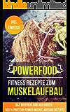 Powerfood: Fitness Rezepte zum Muskelaufbau - Das Bodybuilding Kochbuch (100 % Protein-Power Muskelaufbau Rezepte)