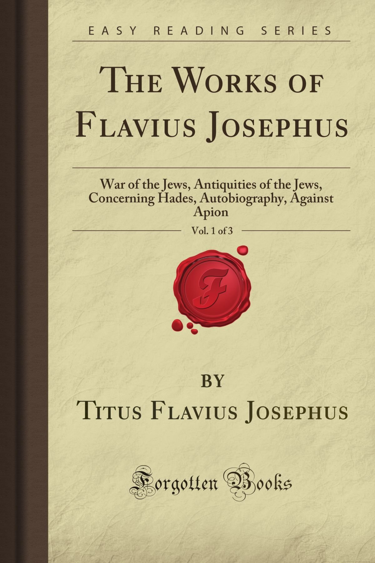 Download The Works of Flavius Josephus, Vol. 1 of 3: War of the Jews, Antiquities of the Jews, Concerning Hades, Autobiography, Against Apion (Forgotten Books) pdf