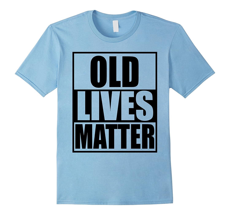 Old Lives Matter Shirt For Men and Women Seniors Elderly Tee-FL