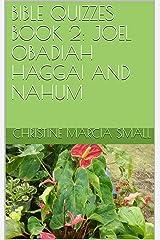 BIBLE QUIZZES BOOK 2: JOEL OBADIAH HAGGAI AND NAHUM Kindle Edition
