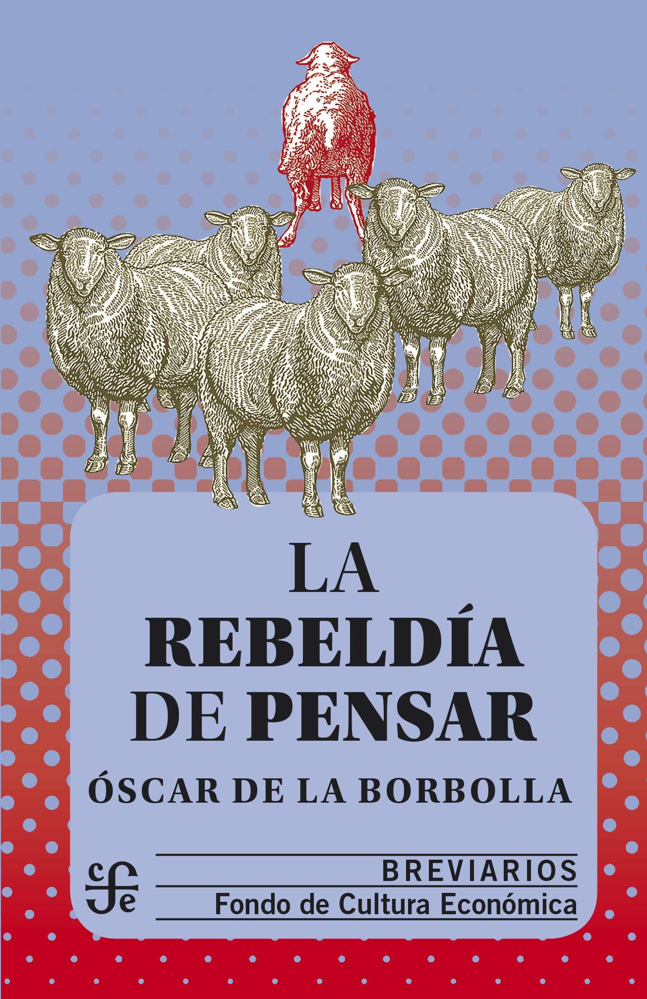 La rebeldía de pensar: Amazon.es: Borbolla, Oscar de la: Libros