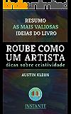 Roube Como Um Artista - Austin Kleon - Resumo: As ideias mais valiosas do livro