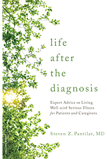 Life after the Diagnosis: Expert Advice on Living Well with Serious Illness for Patients and