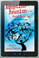 Adoption Reunion in the Social Media Age, An Anthology Kindle Edition