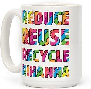 LookHUMAN Reduce Reuse Recycle Rihanna White 15 Ounce Ceramic Coffee Mug