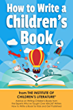 How to Write a Children's Book: Tips on how to write and publish a book for kids or writing children's books by an award-winning author of the Amazon Bestseller How to Promote Your Children's Book.