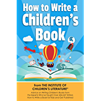 How to Write a Children's Book From the Institute of Children's Literature: Advice on Writing Children's Books From the Experts Who've Taught Over 407,247 ... for Children and Teens 1) (English Edition)