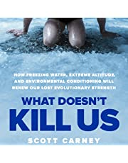 What Doesn't Kill Us: How Freezing Water, Extreme Altitude and Environmental Conditioning Will Renew Our Lost Evolutionary Strength