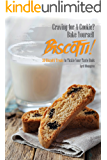Craving for A Cookie? Bake Yourself Biscotti!: 30 Biscotti Treats to Tickle Your Taste Buds