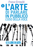 L'arte di parlare in pubblico. L'uso della voce (Corso di dizione Vol. 1)