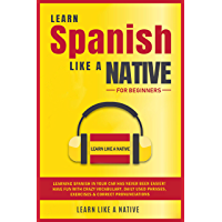 Learn Spanish Like a Native for Beginners: Learning Spanish in Your Car Has Never Been Easier! Have Fun with Crazy Vocabulary, Daily Used Phrases, Exercises & Correct Pronunciations (English Edition)