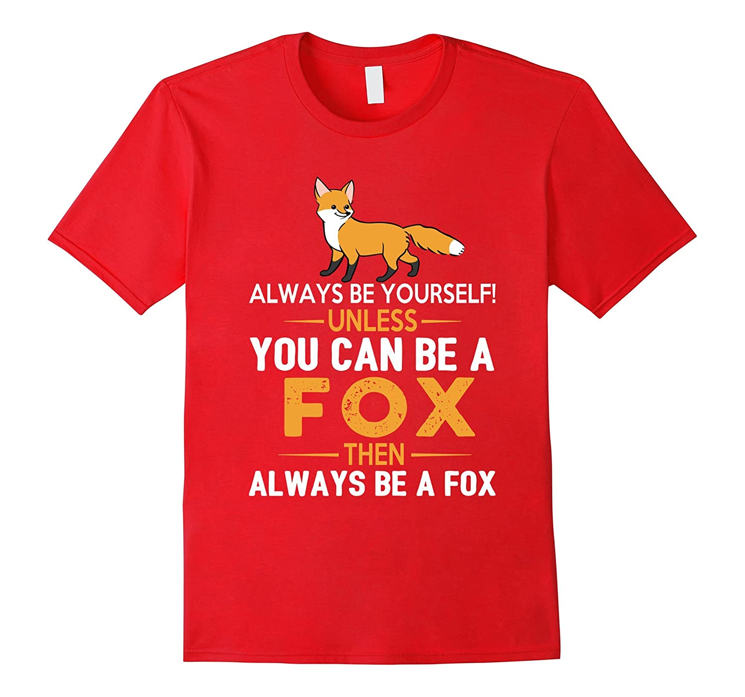 Always Be Yourself Unless You Can Be a Fox Funny T-Shirt-PL
