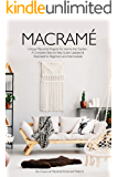Macrame: Unique Macrame Projects For Home And Garden. A Complete Step-by-Step Guide Updated & Illustrated for Beginners and Intermediate