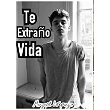 Te Extraño Vida: Historia Gay (Spanish Edition) Dec 1, 2015