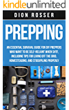 Prepping: An Essential Survival Guide for DIY Preppers Who Want to Be Self-Reliant When SHTF, Including Tips for Living…