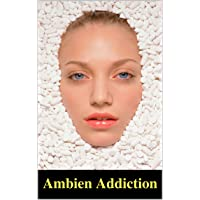 Ambien Addiction: Withdraw And Recovery Made Fast and Easy –  Thе Ѕtер by step Guide To Get Rіd Of Ambien Addiction-  Discover Altеrnаtіvеѕ tо Ambіеn ѕlееріng ... find Rеhаb Programs (Ambien Abuse Book 1)
