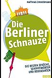 Die Berliner Schnauze: Die besten Sprüche, Schimpfwörter und Redensarten (German Edition)