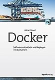Docker: Software entwickeln und deployen mit Containern (German Edition)