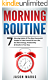 Morning Routine: 7 Morning Habits Of The Most Successful People To Take Control Of Your Life, Get More Energy, Productivity & Results In Your Day (Small ... & High Performance Habits Series Book 4)