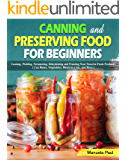 Canning and Preserving Food for Beginners: Canning, Pickling, Fermenting, Dehydrating and Freezing Your Favorite Fresh…