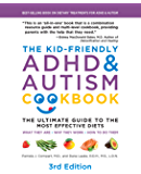 The Kid-Friendly ADHD & Autism Cookbook, 3rd edition:The Ultimate Guide to the Most Effective Diets -- What they are…