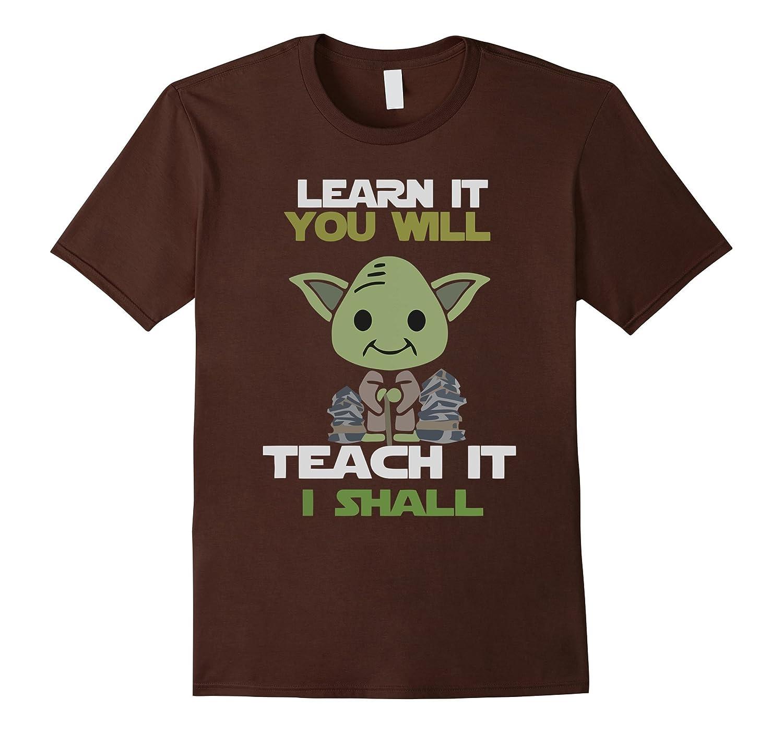 Learn It You Will Teach It Shall Tshirt-TD