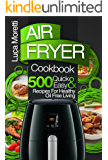 Air Fryer Cookbook: Top 500 Quick and Easy Recipes For Healthy Oil Free Living (The Air Fryer Series)