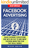 Facebook Advertising: Crack the Facebook Ad code with an easy-to-implement Facebook marketing plan that really works and reach 4000 potential customers ... month (Facebook Ads) (Digital Marketing 5)