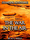 The War in the Air [Illustrated] (Steampunk Adventures Book 3)