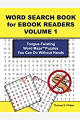 Word Search Book for Ebook Readers Volume 1: Tongue-Twisting Word Maze Puzzles You Can Do Without Hands (Word Search for Ebook) Kindle Edition