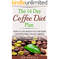 The 14 Day Coffee Diet Plan: How to Lose Weight Fast and Burn Fat Effectively in Just 2 Weeks!