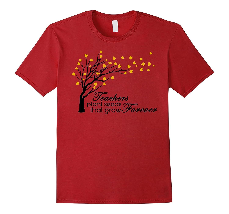 Teachers Plant Seeds That Grow Forever - Teacher Day T Shirt-BN