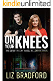 ON YOUR KNEES: The Detectives of Hazel Hill - Book Three